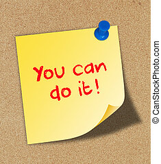You can do it written on yellow note pinned on cork board