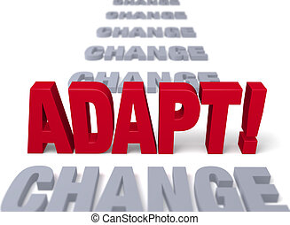 "Adapt To Stand Up To Change - A shiny, red ""ADAPT!"" stands..."