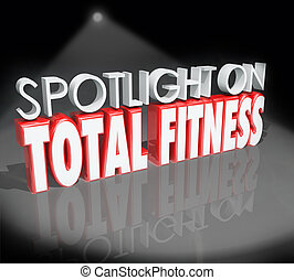 Spotlight on Total Fitness 3d Words Healthy Lifestyle -...