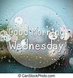 Good morning Wednesday with water drops background with copy...