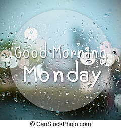 Good morning Monday with water drops background with copy...