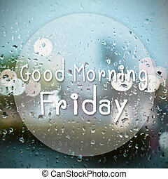 Good morning Friday with water drops background with copy...
