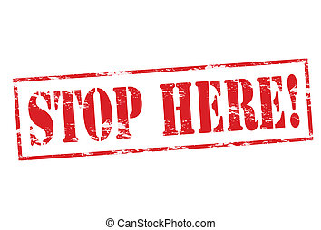 Stop here - Rubber stamp with text stop here inside, vector...