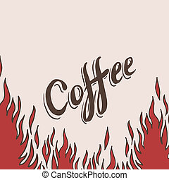Hand drawn coffee background with flame