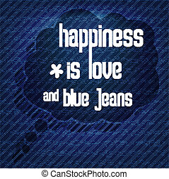 """Happiness is love and blue jeans"", Quote Typographic..."