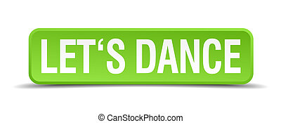 Lets dance green 3d realistic square isolated button