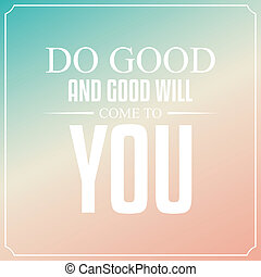 Do you and good will come to you. Quotes Typography...