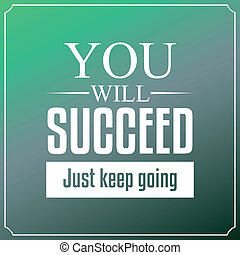 You will succeed just keep going. Quotes Typography...