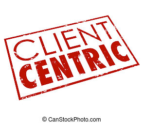Client Centric Words Red Stamp Customer Focused Company -...
