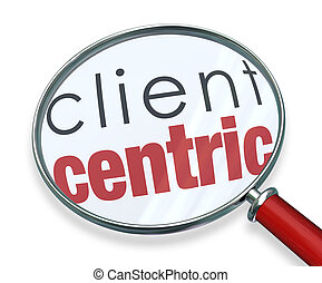 Client Centric Magnifying Glass Words - Client Centric words...