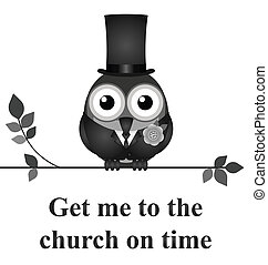 Bridegroom - Get me to the church on time message isolated...