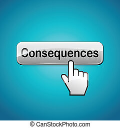 Vector consequences button concept - Vector illustration of...
