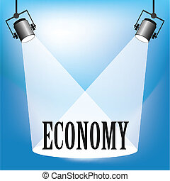 Spotlight the Economy - Concept of the Economy being in the...