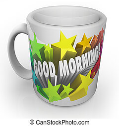 Good Morning Coffee Mug Start New Day Fresh - Good Morning...