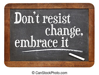 do not resist change, embrace it - motivational phrase on a...