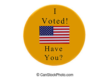 I Voted Have You Button - A campaign button with an American...