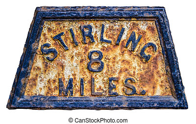 Stirling Mile Marker Sign - Old Fashioned Rusty Mile Marker...
