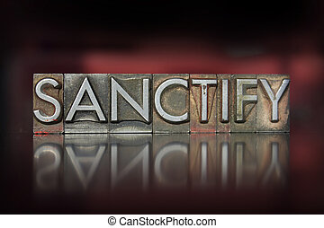 Sanctify Letterpress - The word Sanctify written in vintage...