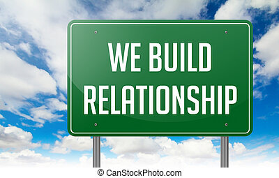 We Build Relationship on Highway Signpost - Highway Signpost...