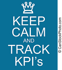 Keep Calm and Track KPIs or Key Performance Indicators...