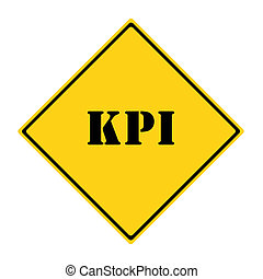 KPI Sign - A yellow and black diamond shaped road sign with...