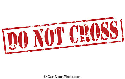 Do not cross - Rubber stamp with text do not cross inside,...