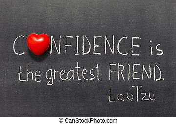 confidence is - famous ancient Chinese philosopher Lao Tzu...