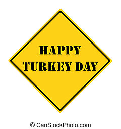 Happy Turkey Day Sign - A yellow and black diamond shaped...