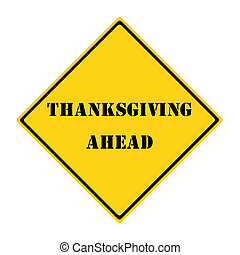 Thanksgiving Ahead Sign - A yellow and black diamond shaped...