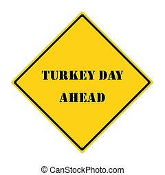 Turkey Day Ahead Sign - A yellow and black diamond shaped...