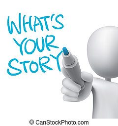 what is your story words written by 3d man over white