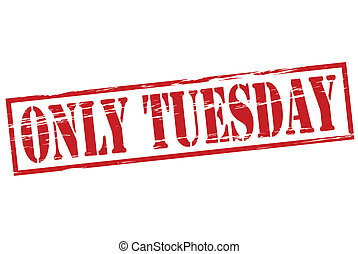 Only Tuesday Rubber Stamp With Text Only Tuesday Inside