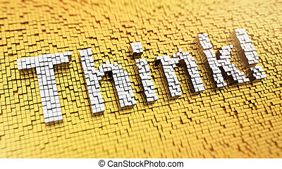 Pixelated Think - Pixelated word Think made from cubes,...