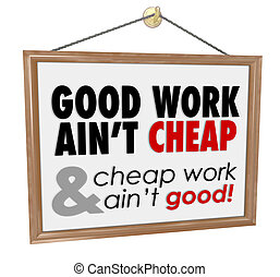 Good Work Aint Cheap Store Sign Service Motto Saying - Good...
