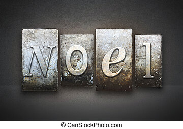 Noel Letterpress - The word NOEL written in vintage...