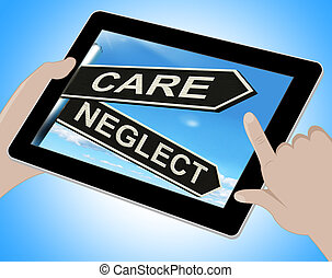 Care Neglect Tablet Shows Caring Or Negligent - Care Neglect...