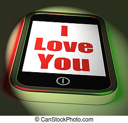 I Love You On Phone Displays Adore Romance - I Love You On...