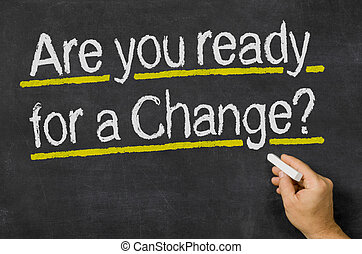 Are you ready for a Change