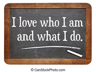 positive affirmation words - I love who I am and what I do -...
