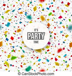 It's Party Time - Confetti background, it's party time....