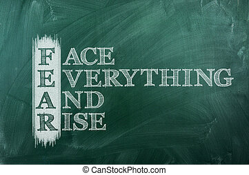 Fear acronym positive - face everything and rise - FEAR...