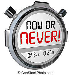 Now or Never Stopwatch Timer Opportunity Deadline...