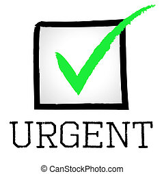 Tick Urgent Means Rush Compelling And Speed - Urgent Tick...