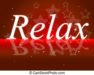 Relax Relaxation Indicates Tranquil Resting And Relief -...