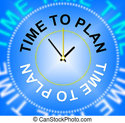 Time To Plan Shows Objectives Goals And Aspire