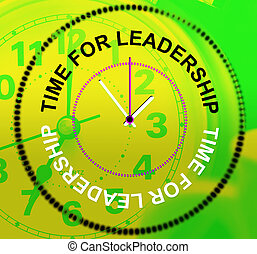 Time For Leadership Means Command Influence And Authority -...