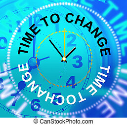 Time To Change Represents Revise Rethink And Reforms - Time...