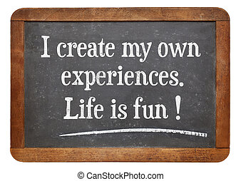 positive affitrmation words - I create my own experiences...