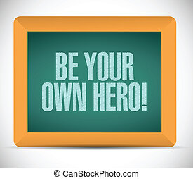 be your own hero message illustration design over a white...