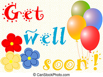 Get well soon balloons and flowers - Get well soon wishes...